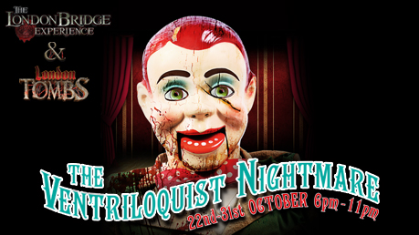 The Ventriloquist Nightmare at London Bridge Experience & Tombs
